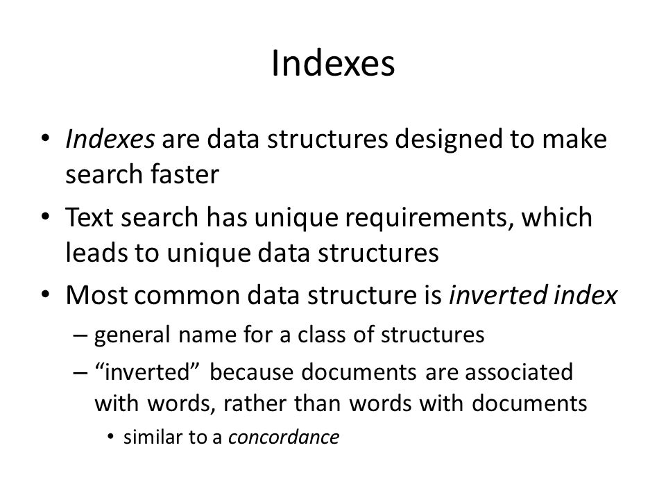 Indexes Indexes are data structures designed to make search faster