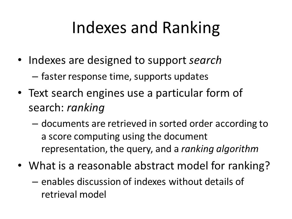 Indexes and Ranking Indexes are designed to support search
