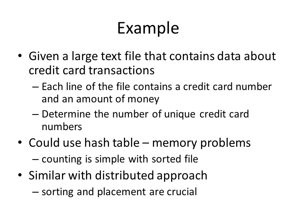 Example Given a large text file that contains data about credit card transactions.