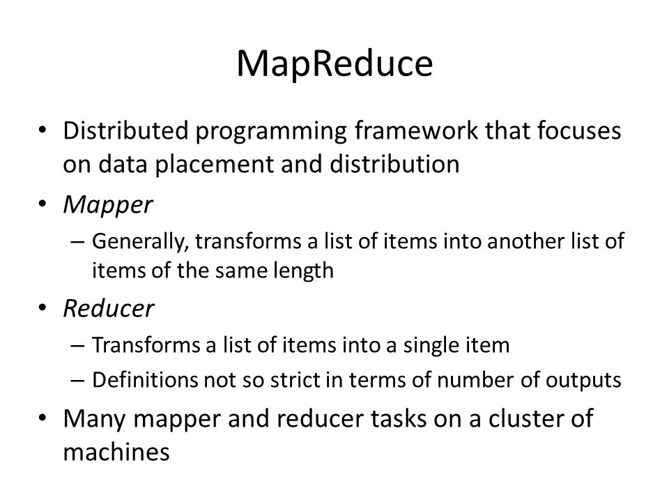 MapReduce Distributed programming framework that focuses on data placement and distribution. Mapper.