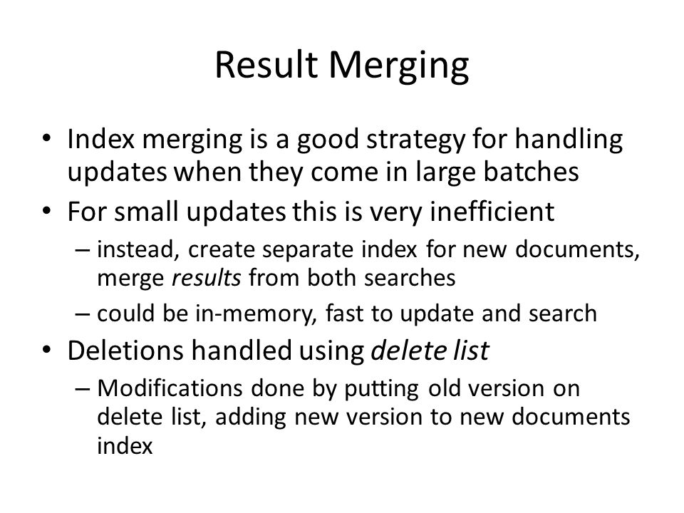 Result Merging Index merging is a good strategy for handling updates when they come in large batches.