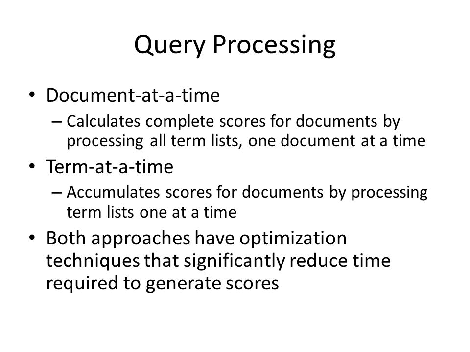 Query Processing Document-at-a-time Term-at-a-time