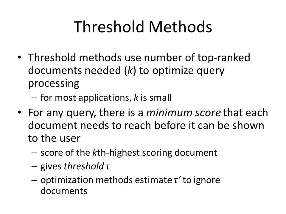 Threshold Methods Threshold methods use number of top-ranked documents needed (k) to optimize query processing.