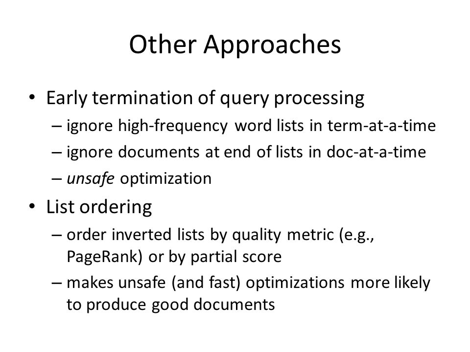 Other Approaches Early termination of query processing List ordering