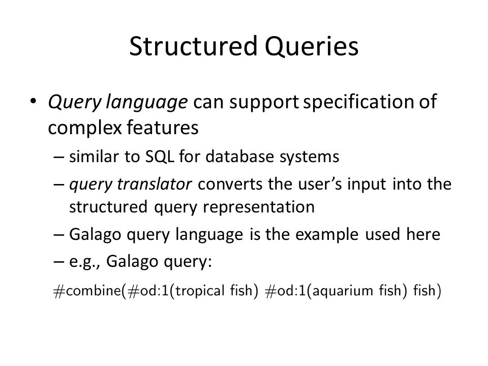 Structured Queries Query language can support specification of complex features. similar to SQL for database systems.