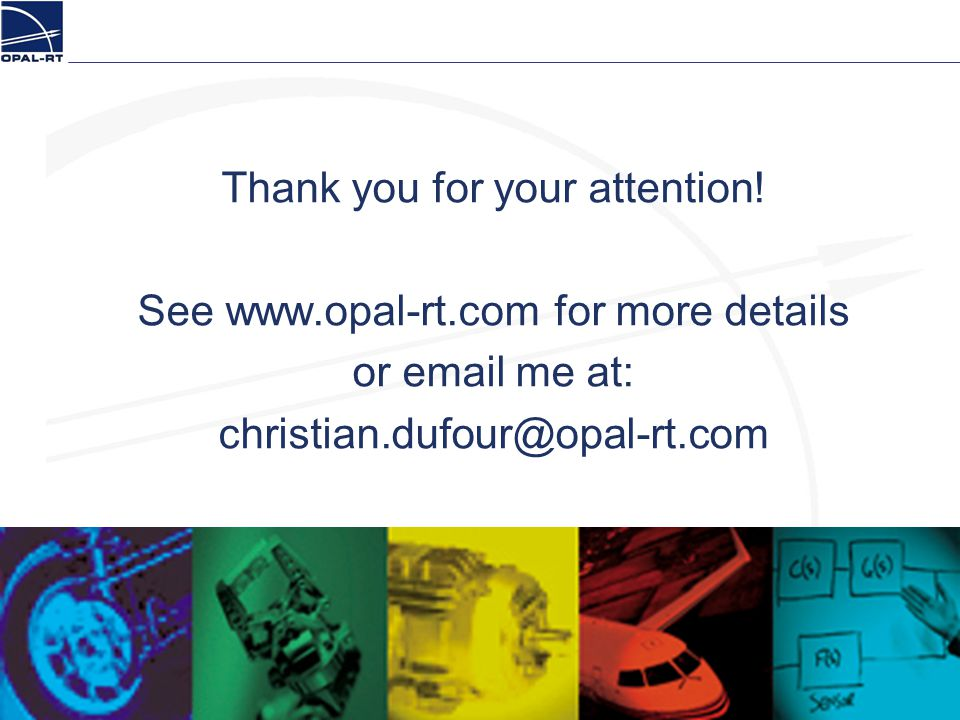 Thank you for your attention. See www. opal-rt