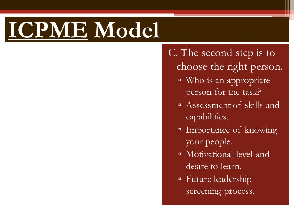 ICPME Model C. The second step is to choose the right person.