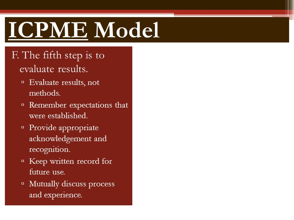 ICPME Model F. The fifth step is to evaluate results.