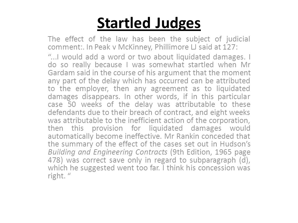 Startled Judges The effect of the law has been the subject of judicial comment:. In Peak v McKinney, Phillimore LJ said at 127: