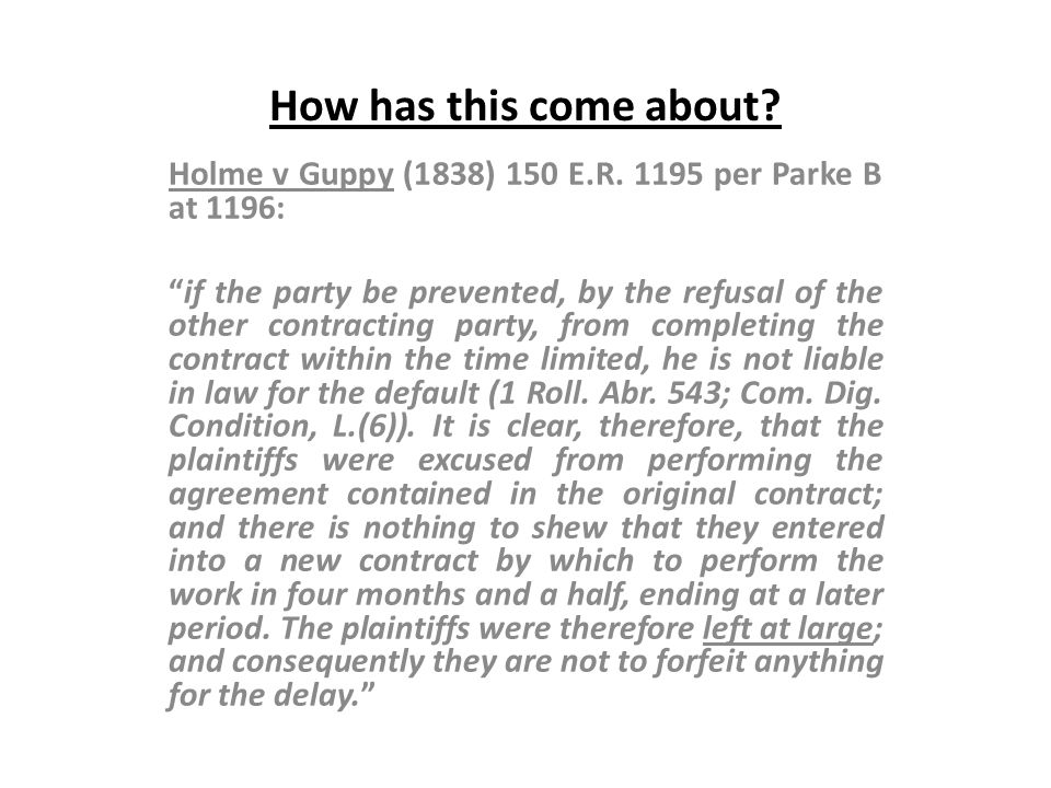 How has this come about Holme v Guppy (1838) 150 E.R. 1195 per Parke B at 1196: