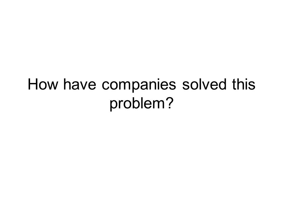 How have companies solved this problem