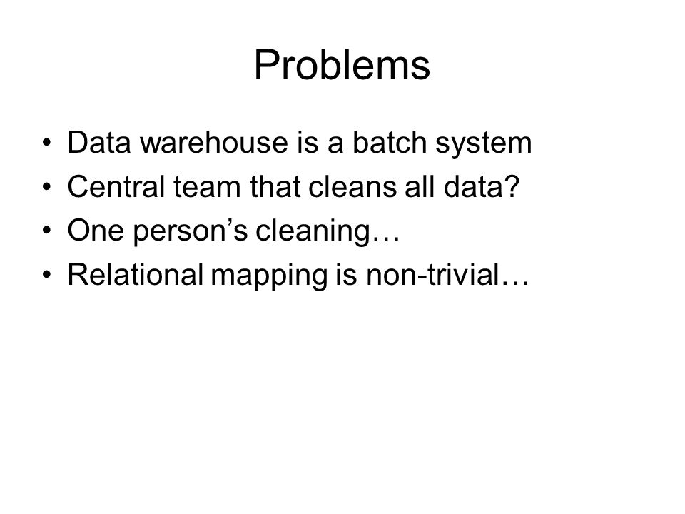 Problems Data warehouse is a batch system