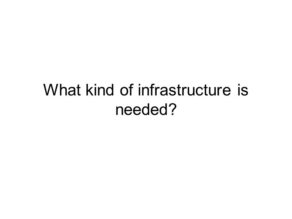 What kind of infrastructure is needed