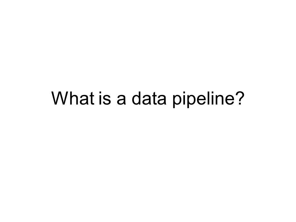 What is a data pipeline