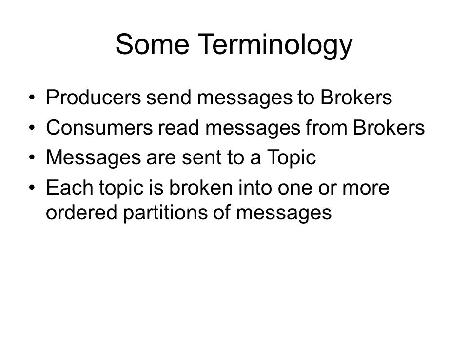 Some Terminology Producers send messages to Brokers