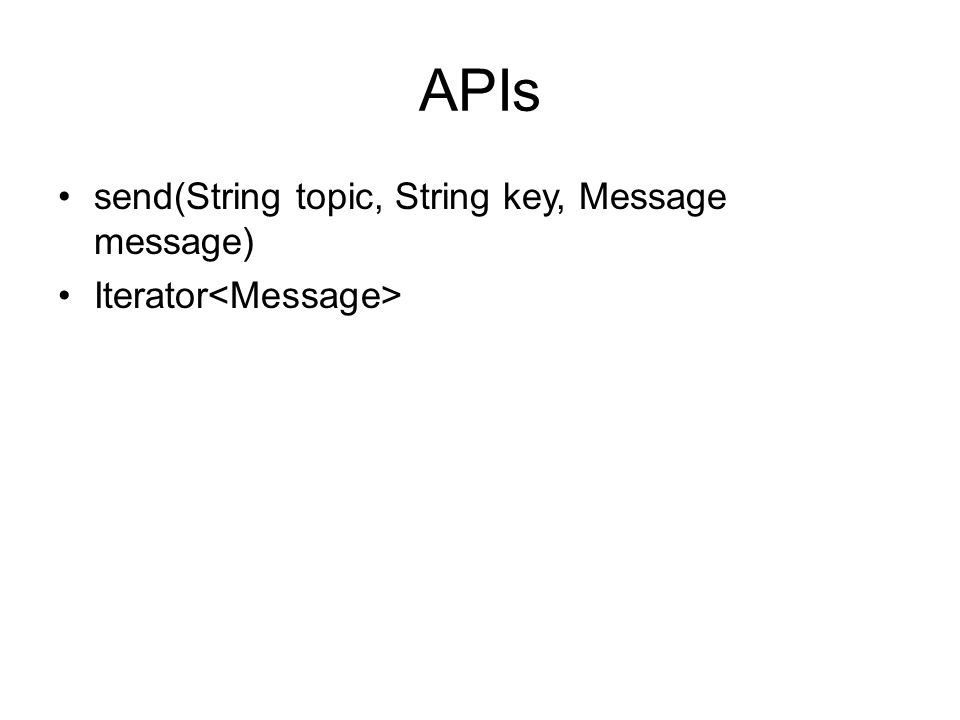 APIs send(String topic, String key, Message message)