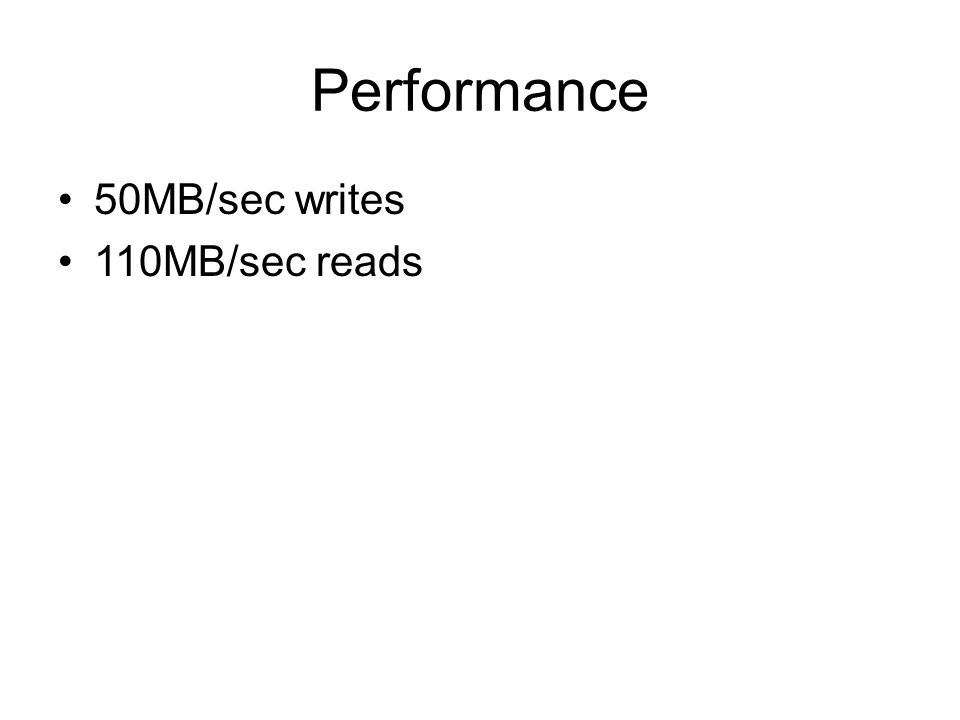Performance 50MB/sec writes 110MB/sec reads