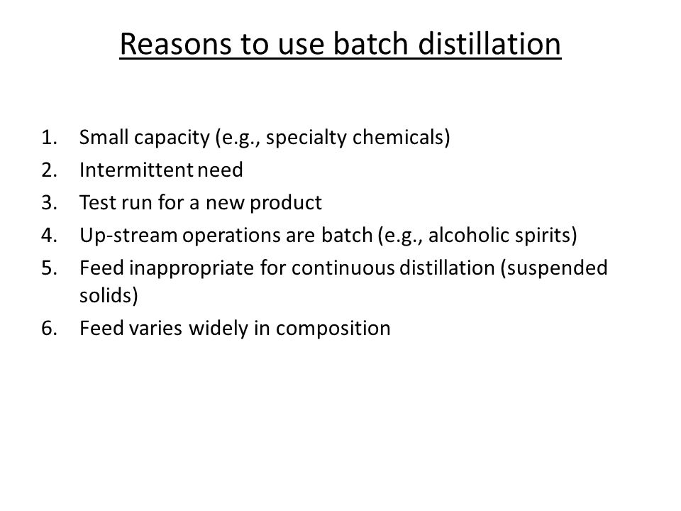 Reasons to use batch distillation