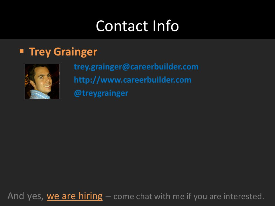 Contact Info Trey Grainger. trey.grainger@careerbuilder.com. http://www.careerbuilder.com. @treygrainger.