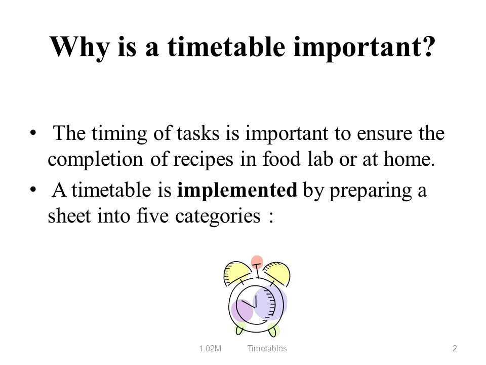 Why is a timetable important