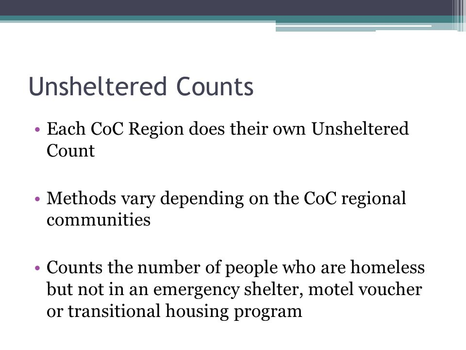 Unsheltered Counts Each CoC Region does their own Unsheltered Count
