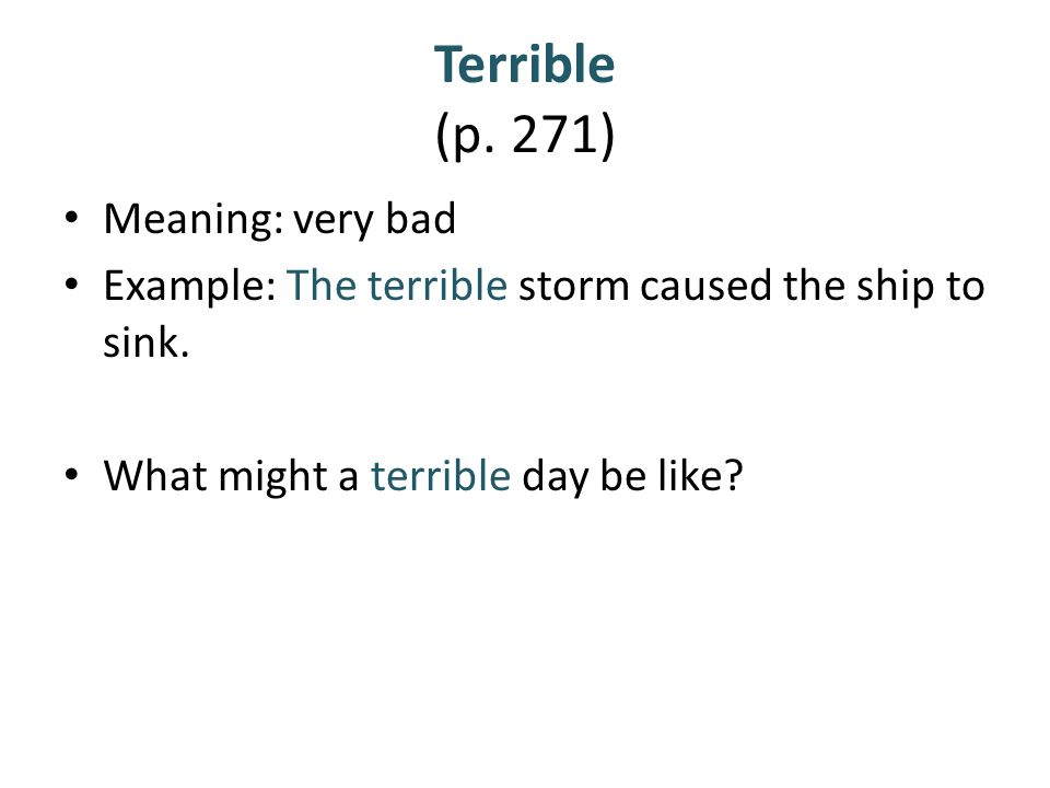 Terrible (p. 271) Meaning: very bad