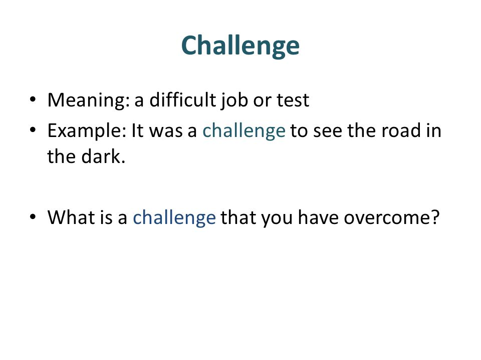 Challenge Meaning: a difficult job or test