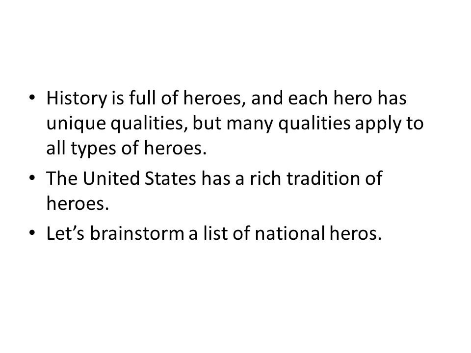 History is full of heroes, and each hero has unique qualities, but many qualities apply to all types of heroes.