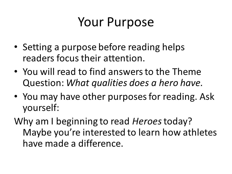 Your Purpose Setting a purpose before reading helps readers focus their attention.