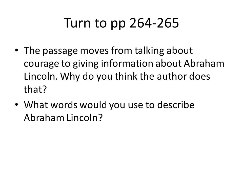 Turn to pp 264-265 The passage moves from talking about courage to giving information about Abraham Lincoln. Why do you think the author does that