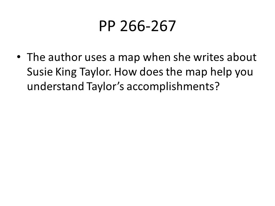 PP 266-267 The author uses a map when she writes about Susie King Taylor.