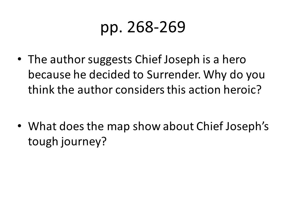 pp. 268-269 The author suggests Chief Joseph is a hero because he decided to Surrender. Why do you think the author considers this action heroic