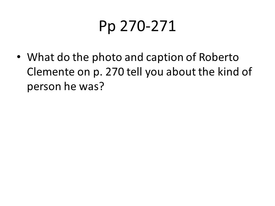Pp 270-271 What do the photo and caption of Roberto Clemente on p.