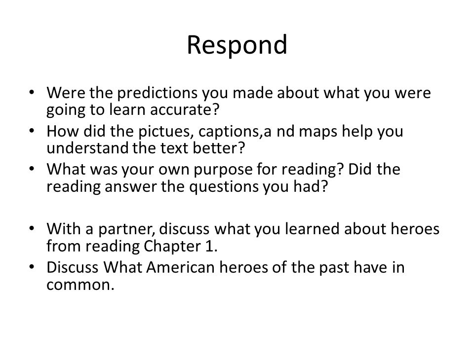 Respond Were the predictions you made about what you were going to learn accurate