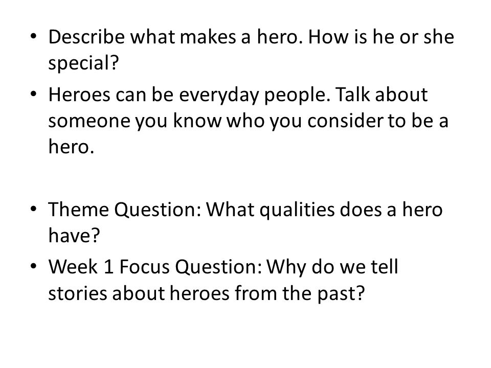 Describe what makes a hero. How is he or she special