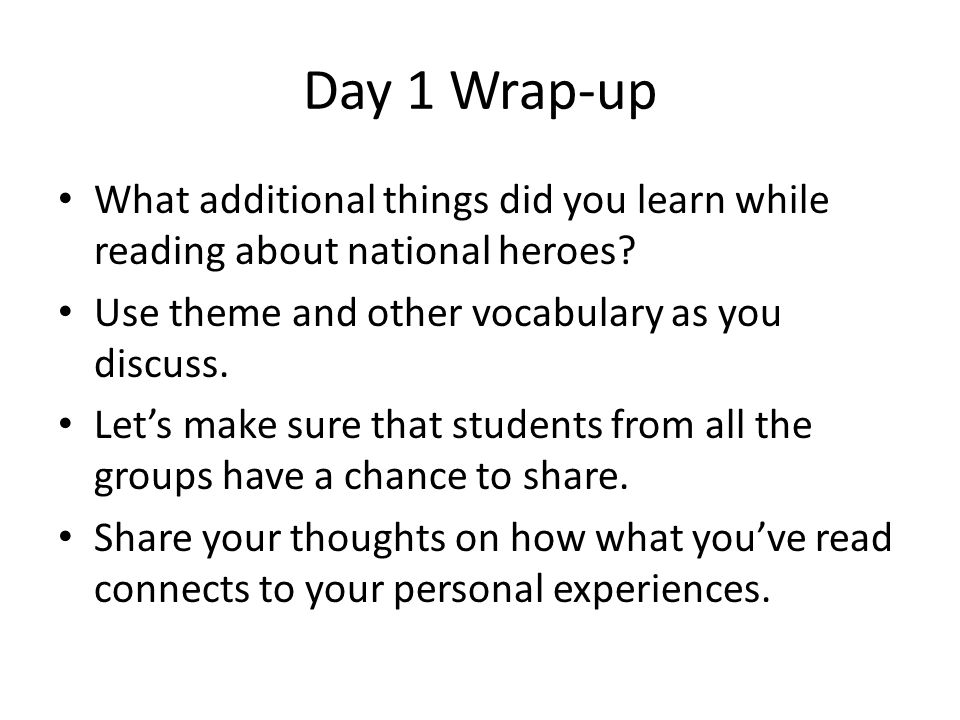 Day 1 Wrap-up What additional things did you learn while reading about national heroes Use theme and other vocabulary as you discuss.