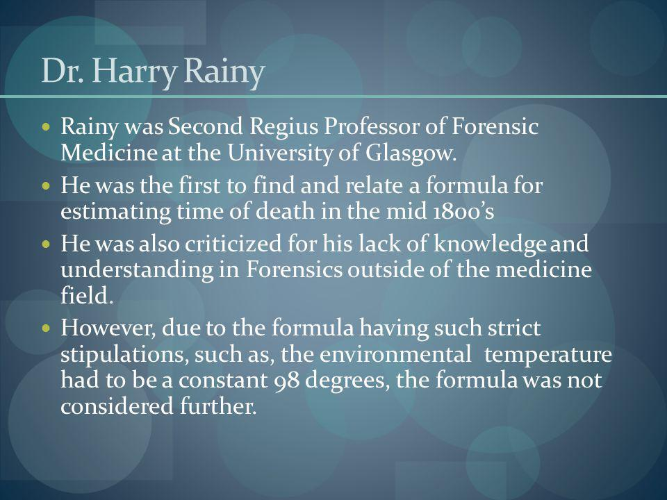 Dr. Harry Rainy Rainy was Second Regius Professor of Forensic Medicine at the University of Glasgow.