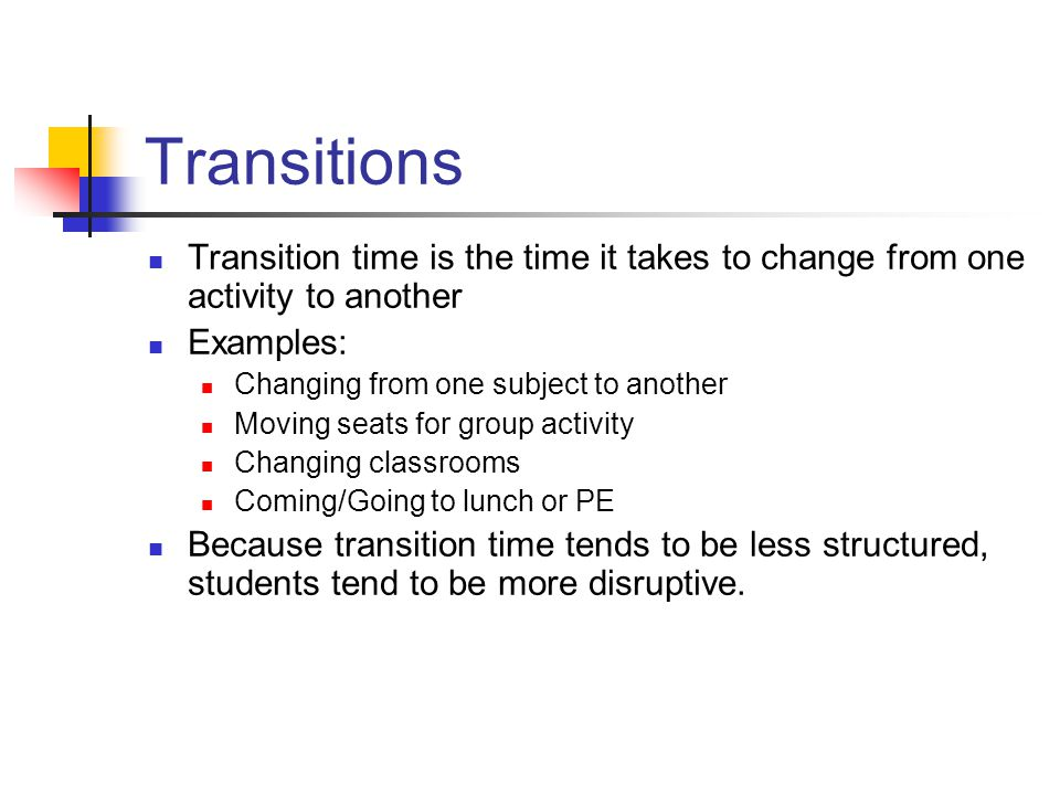 Transitions Transition time is the time it takes to change from one activity to another. Examples: