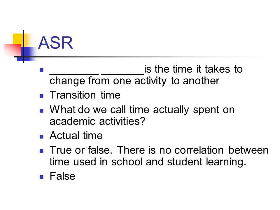 ASR ________ _______is the time it takes to change from one activity to another. Transition time.
