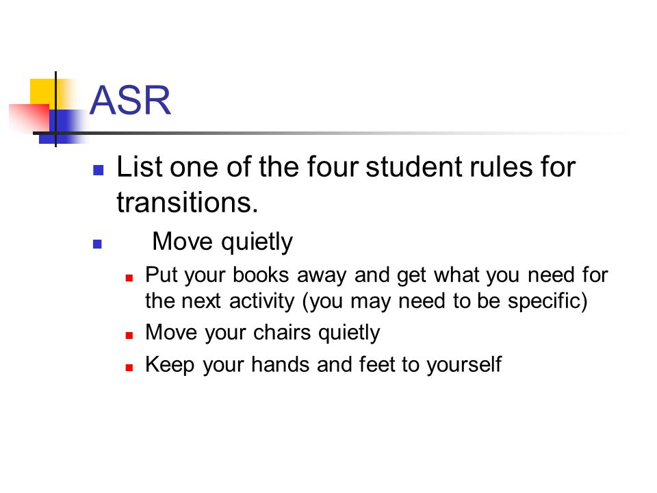 ASR List one of the four student rules for transitions. Move quietly