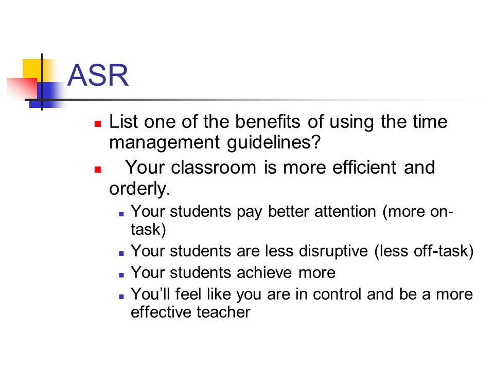ASR List one of the benefits of using the time management guidelines