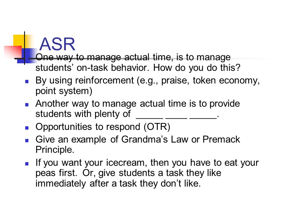 ASR One way to manage actual time, is to manage students' on-task behavior. How do you do this