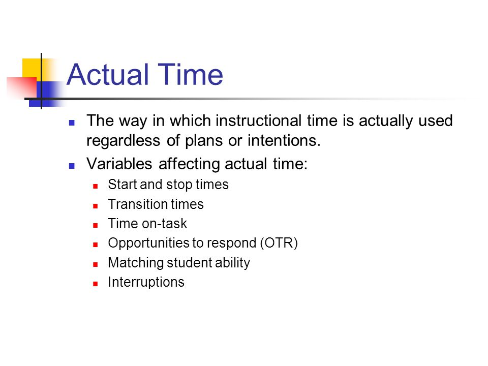 Actual Time The way in which instructional time is actually used regardless of plans or intentions.