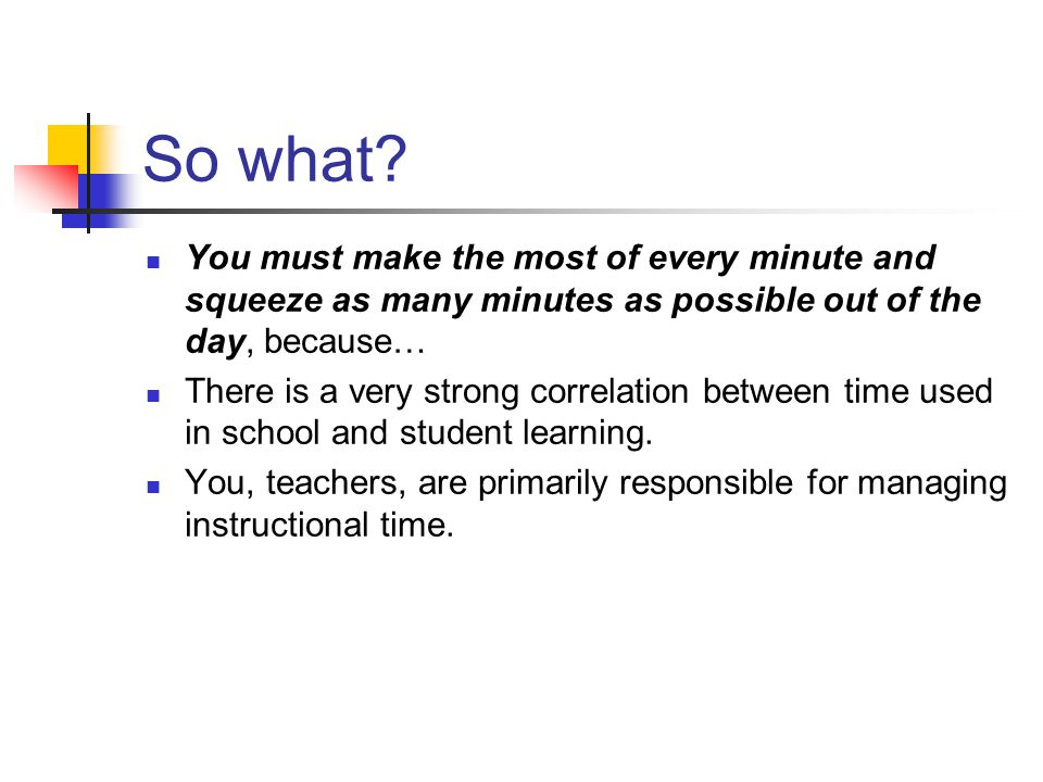 So what You must make the most of every minute and squeeze as many minutes as possible out of the day, because…