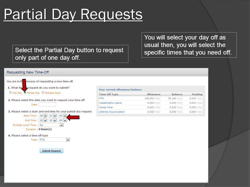 Partial Day Requests You will select your day off as usual then, you will select the specific times that you need off.