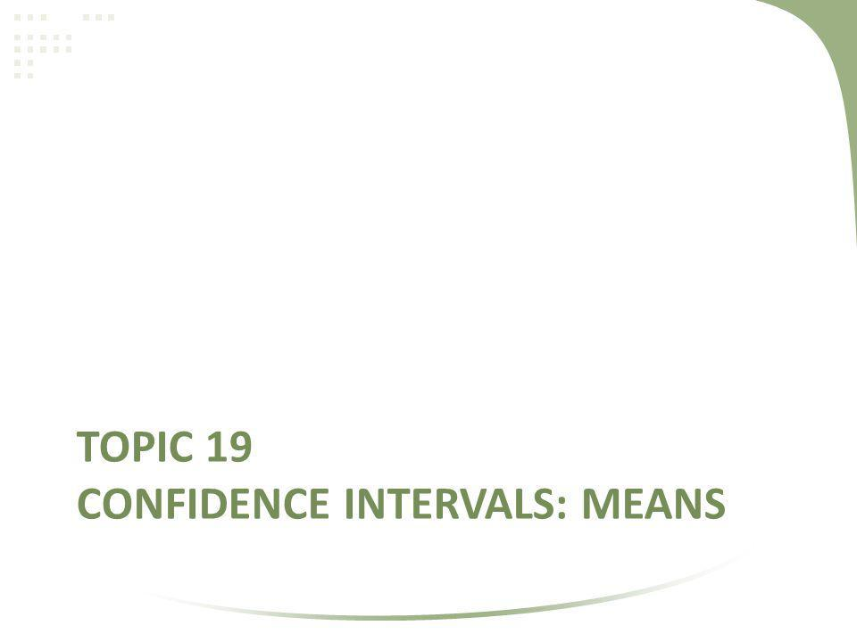 Topic 19 Confidence Intervals: Means