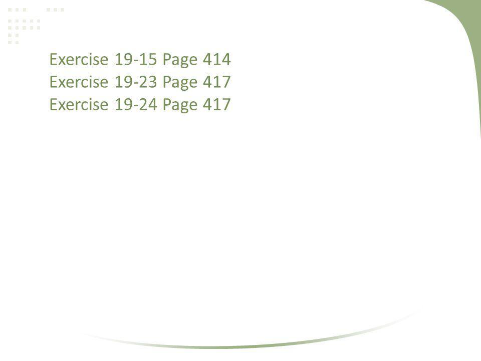 Exercise 19-15 Page 414 Exercise 19-23 Page 417 Exercise 19-24 Page 417