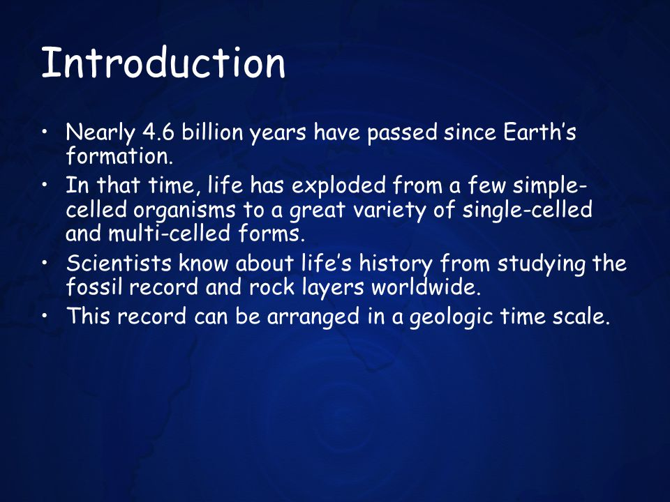 Introduction Nearly 4.6 billion years have passed since Earth's formation.
