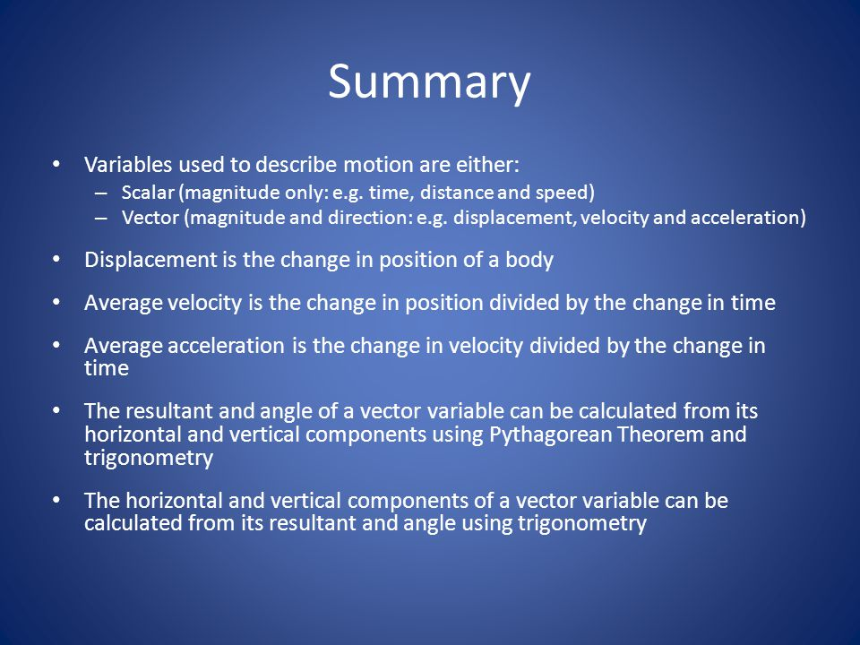 Summary Variables used to describe motion are either: