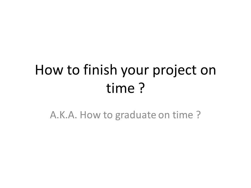 How to finish your project on time